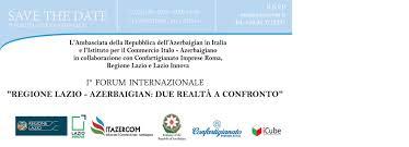 """I Forum Internazionale """"Regione Lazio - Azerbaigian: due realtà a confronto"""""""