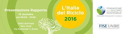 L'ITALIA DEL RICICLO 2016 I RISULTATI DELLA RICERCA CONGIUNTA DI FISE UNIRE E FONDAZIONE PER LO SVILUPPO SOSTENIBILE